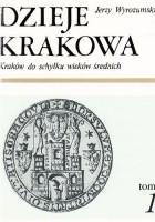 Dzieje Krakowa. Kraków do schyłku wieków średnich.