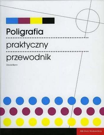 Okładka książki Poligrafia. Praktyczny Przewodnik