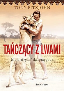 Okładka książki Tańczący z lwami. Moja afrykańska przygoda