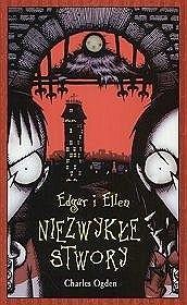 Okładka książki Edgar i Ellen. Niezwykłe stwory