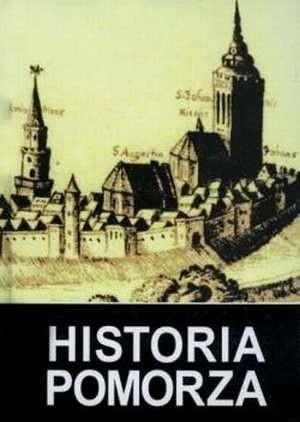 Okładka książki Historia Pomorza, tom II do roku 1815. Część I (1464/66-1648/1657)
