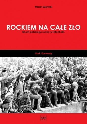 Okładka książki Rockiem na całe zło. Boom polskiego rocka w latach 80.
