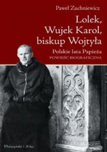 Okładka książki Lolek, Wujek Karol, biskup Wojtyła. Polskie lata Papieża