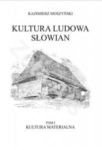 Okładka książki Kultura ludowa Słowian. T. I: Kultura materialna