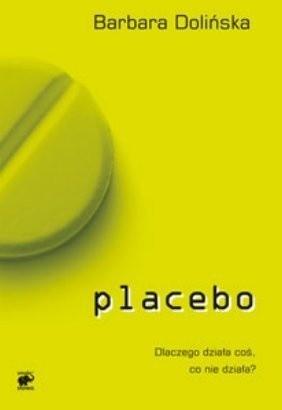 Okładka książki Placebo. Dlaczego działa coś, co nie działa?