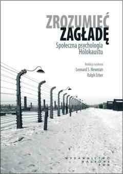 Okładka książki Zrozumieć zagładę. Społeczna psychologia Holokaustu