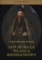 Jan III Waza. Władca Renesansowy