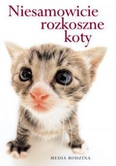 Okładka książki Niesamowicie rozkoszne koty