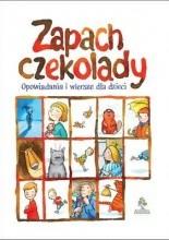 Okładka książki Zapach czekolady. Opowiadania i wiersze dla dzieci.