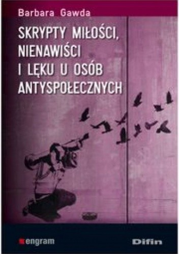Okładka książki Skrypty miłości, nienawiści i lęku u osób antyspołecznych
