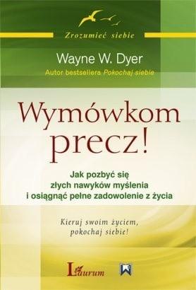 Wymówkom precz! Jak pozbyć się złych nawyków myślenia i osiągnąć pełne zadowolenie z życia - Wayne W. Dyer eBook PL