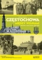 Częstochowa między wojnami. Opowieść o życiu miasta 1918-1939