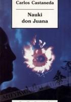 Nauki don Juana: Wiedza Indian z plemienia Yaqui