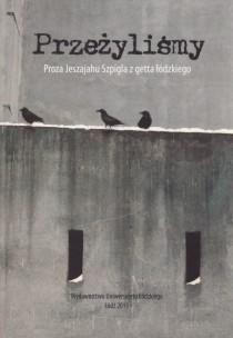 Okładka książki Przeżyliśmy. Proza Jeszajahu Szpigla z getta łódzkiego