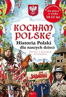 Okładka książki Kocham Polskę. Historia Polski dla naszych dzieci