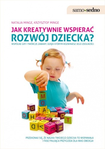 Okładka książki Jak kreatywnie wspierać rozwój dziecka: wspólne gry i twórcze zabawy, dzięki którym rozwiniesz jego zdolności