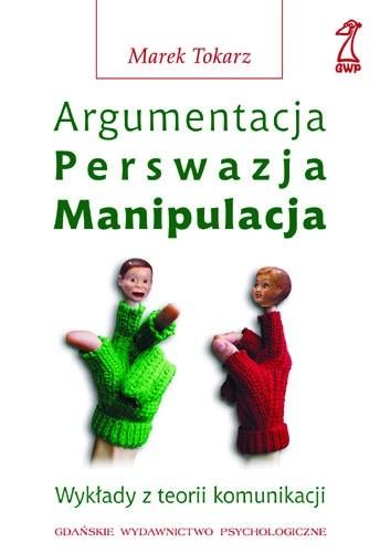 Okładka książki Argumentacja, perswazja, manipulacja