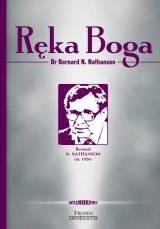 Okładka książki Ręka Boga. Od śmierci do życia- podróż zwolennika aborcji, który zmienił zdanie