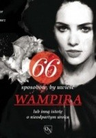 66 sposobów, by uwieść WAMPIRA lub inną istotę o nieodpartym uroku