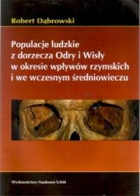 Okładka książki Populacje ludzkie z dorzecza Odry i Wisły w okresie wpływów rzymskich i we wczesnym średniowieczu