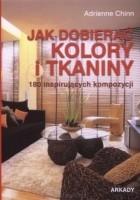 Jak dobierać kolory i tkaniny. 180 inspirujących kompozycji