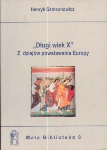 """Okładka książki """"Długi wiek X"""". Z dziejów powstawania Europy"""