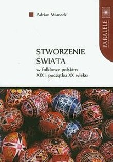Okładka książki Stworzenie świata w folklorze polskim XIX i początku XX wieku
