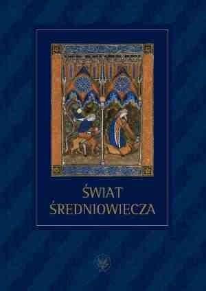 Okładka książki Świat średniowiecza. Studia ofiarowane Profesorowi Henrykowi Samsonowiczowi