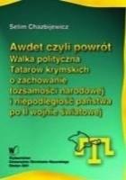 Awdet czyli powrót. Walka polityczna Tatarów krymskich o zachowanie tożsamości narodowej i niepodległość państwa