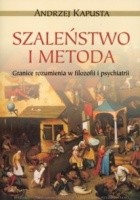 Szaleństwo i metoda. Granice rozumienia w filozofii i psychiatrii