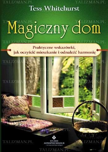 Okładka książki Magiczny dom. Praktyczne wskazówki jak oczyścić mieszkanie i odnaleźć harmonię