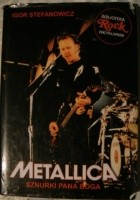 Metallica. Sznurki Pana Boga