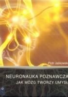 Neuronauka poznawcza - Jak mózg tworzy umysł