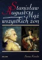 Stanisław August. Mąż wszystkich żon
