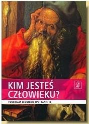 Okładka książki Kim jesteś człowieku. Funeralia Lednickie — spotkanie 13