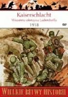Kaiserschlacht 1918. Wiosenna ofensywa Ludendorffa