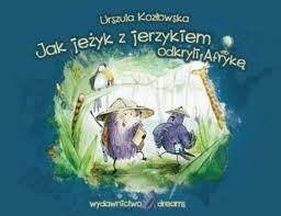 Okładka książki Jak jeżyk z jerzykiem odkryli Afrykę
