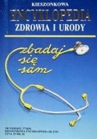 Kieszonkowa encyklopedia zdrowia i urody. Zbadaj się sam
