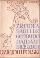 Źródła, sagi i legendy do najdawniejszych dziejów Polski