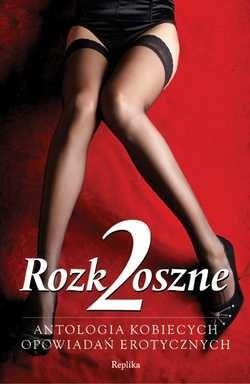 Okładka książki Rozkoszne 2: Antologia kobiecych opowiadań erotycznych