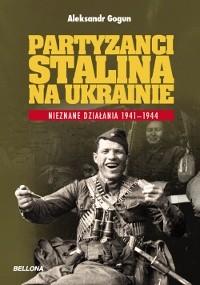 Okładka książki Partyzanci Stalina na Ukrainie. Nieznane działania 1941-1944