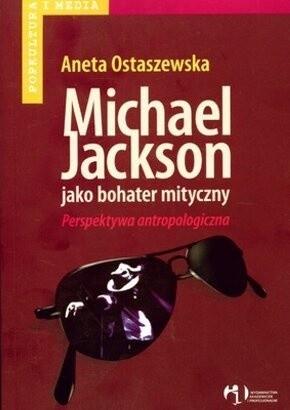 Okładka książki Michael Jackson jako bohater mityczny. Perspektywa antropologiczna