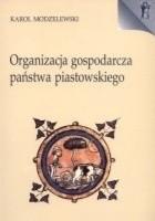 Organizacja gospodarcza państwa piastowskiego. X-XIII wiek