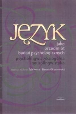 Okładka książki Język jako przedmiot badań psychologicznych. Psycholingwistyka ogólna i neurolingwistyka.