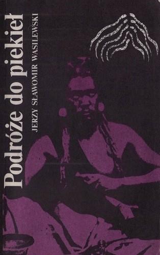 Okładka książki Podróże do piekieł. Rzecz o szamańskich misteriach