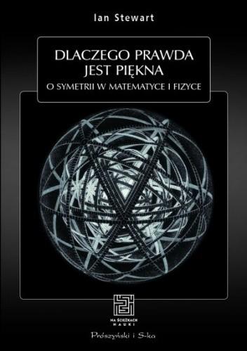 Okładka książki Dlaczego prawda jest piękna. O symetrii w matematyce i fizyce