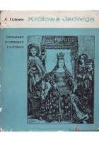Królowa Jadwiga. Opowieść o czasach i ludziach