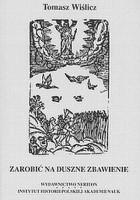 Zarobić na duszne zbawienie. Religijność chłopów małopolskich od połowy XVI do końca XVIII wieku