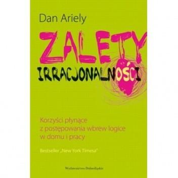 Okładka książki Zalety Irracjonalności - korzyści płynące z postępowania wbrew logice w domu i pracy