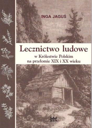 Okładka książki Lecznictwo ludowe w Królestwie Polskim na przełomie XIX i XX wieku